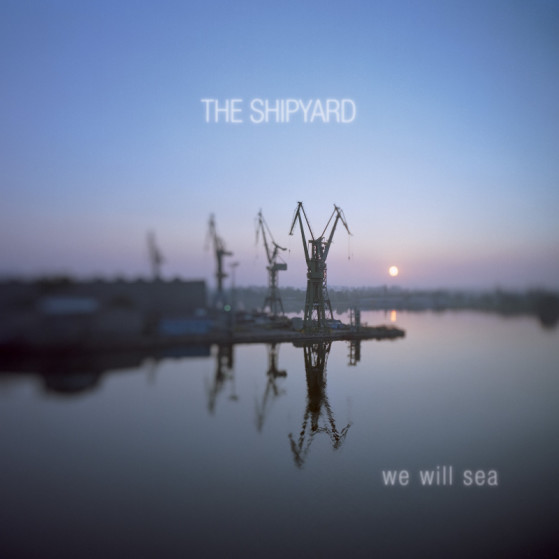 The Shipyard - We Will Sea_800px